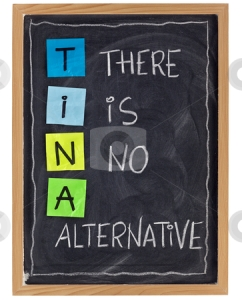 TINA : There Is No Alternative ... ?